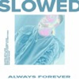 Always Forever [SLOW DAT SH*T]