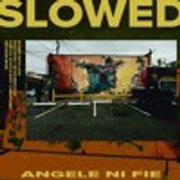 Angele Ni Fie (SLOWED by SLOW DAT SH*T)