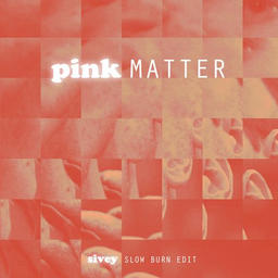 Pink Matter (Sivey Slow Burn Edit)