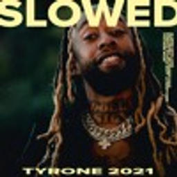 Tyrone 2021 (SLOW DAT SH*T EDIT)